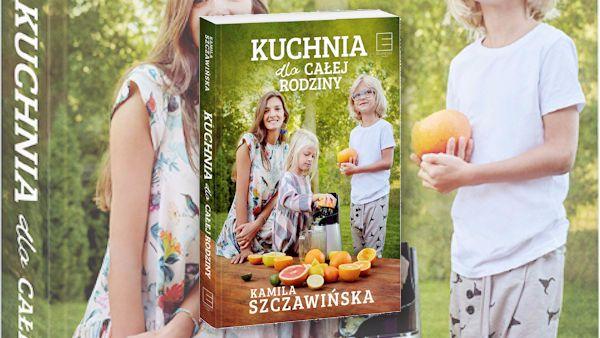 Kuchnia Dla Całej Rodziny Kamila Szczawińska